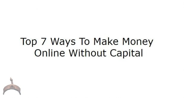 Top 7 Ways To make money online without capital